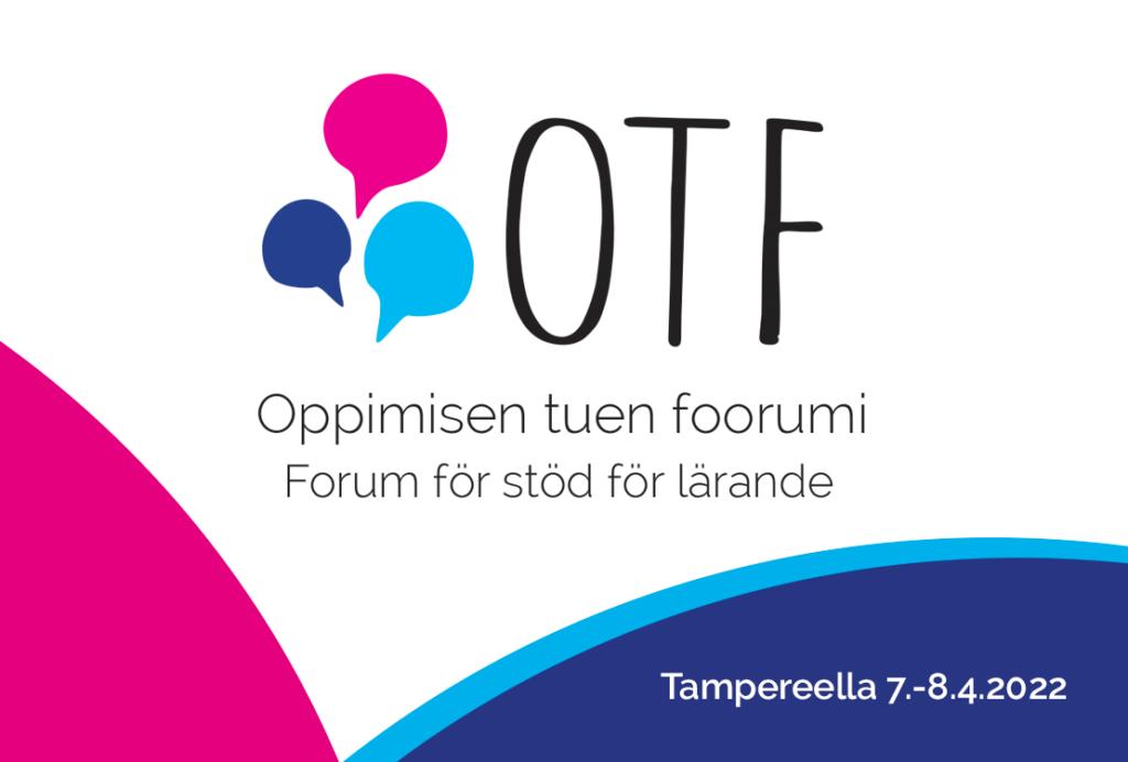 Oppimisen tuen foorumi -tapahtuman logo. Kuvassa vasemmalla kolme eriväristä puhekuplaa ja oikealla isoilla kirjaimilla OTF. Alla teksti Oppimisen tuen foorumi, Forum för stöd för lärande. Tapahtuma on Tampereella 7.-8.4.2022