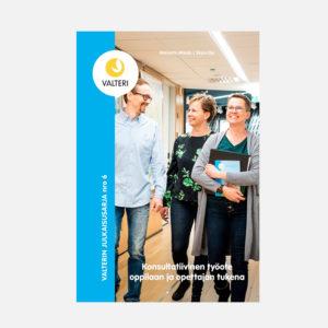 Konsultatiivinen työote oppilaan ja opettajan tukena -kirjan kansikuva, jossa on Valterin logo vasemmassa yläreunassa ja kuvassa kolme ihmistä kävelee käytävällä ja keskustelee toistensa kanssa.